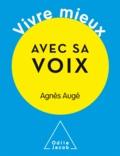 Agnès Augé - Vivre mieux avec sa voix.