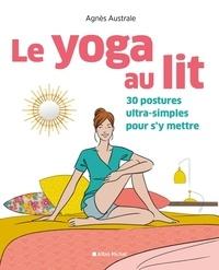 Agnès Australe - Le yoga au lit - 30 postures ultra-simples pour s'y mettre.