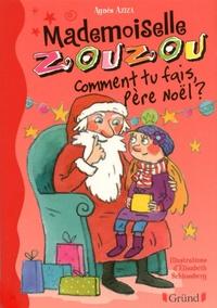 Agnès Aziza et Elisabeth Schlossberg - MELLE ZOUZOU  : Mlle Zouzou - Tome 10 : Comment tu fais Père Noël ?.