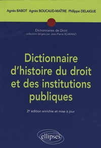 Agnès Babot et Agnès Boucaud-Maître - Dictionnaire d'histoire du droit et des institutions publiques - (476-1875).