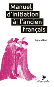 Agnès Baril - Manuel d'initiation à l'ancien français.