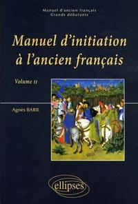 Agnès Baril - Manuel d'initiation à l'ancien français - Volume 2.