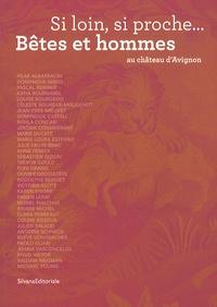Agnès Barruol - Si loin, si proche... - Bêtes et hommes au château d'Avignon.