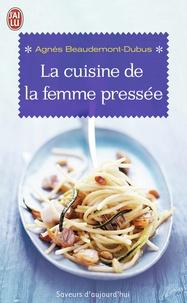 Agnès Beaudemont-Dubus - La cuisine de la femme pressée.