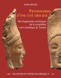 Agnes Bencze - Physionomie d'une cité grecque - Développements stylistiques de la coroplathie votive archaïque de Tarente.