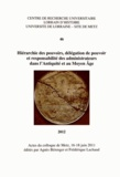 Agnès Bérenger et Frédérique Lachaud - Hiérarchie des pouvoirs, délégation de pouvoir et responsabilité des administrateurs dans l'Antiquité et au Moyen Age.