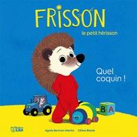 Agnès Bertron-Martin et Céline Bielak - Frisson, le petit hérisson  : Quel coquin !.