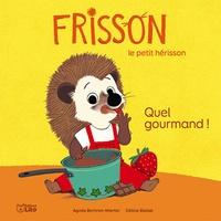 Agnès Bertron-Martin et Céline Bielak - Frisson, le petit hérisson  : Quel gourmand !.