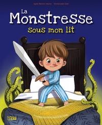 Agnès Bertron-Martin et Emmanuelle Colin - La Monstresse sous mon lit.