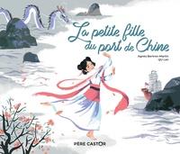 Agnès Bertron-Martin et Lan Qu - La petite fille du port de Chine.