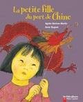 Agnès Bertron-Martin et Anne Buguet - La petite fille du port de Chine.