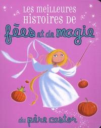 Agnès Bertron-Martin et Anne-Marie Chapouton - Les meilleures histoires de fées et de magie.