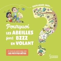 Agnès Besson et Candela Ferrández - Explique-moi pourquoi les abeilles font bzzz en volant ? - Et plein de questions sur les petites bêtes.