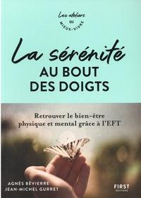 Agnès Bévierre et Jean-Michel Gurret - La sérénité au bout des doigts - Retrouver le bien-être physique et mental grâce à l'EFT.
