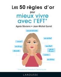Agnès Bévierre et Jean-Michel Gurret - Les 50 règles d'or mieux vivre avec l'EFT.