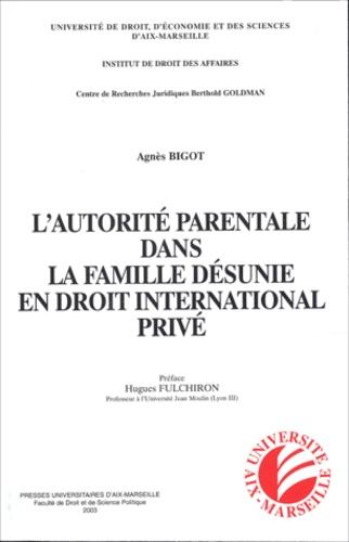 Agnès Bigot - L'autorité parentale dans la famille désunie en droit international privé.