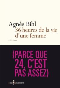 Agnès Bihl - 36 heures de la vie d'une femme (parce que 24, c'est pas assez).