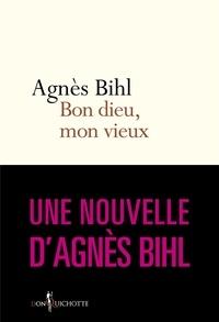 """Agnès Bihl - Bon dieu, mon vieux. Tiré de """"36 heures de la vie - Tiré de """"36 heures de la vie d'une femme (parce que 24 c'est pas assez)""""."""