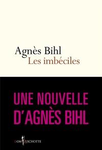"""Agnès Bihl - Les Imbéciles. Tiré de """"36 heures de la vie d'une femme (parce que 24 c'est pas assez)"""" - Tiré de """"36 heures de la vie d'une femme (parce que 24 c'est pas assez)""""."""
