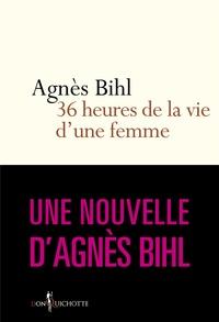 """Agnès Bihl - Trente-six heures de la vie d'une femme.... Tiré de """"36 heures de la vie d'une femme (parce que 24 c - Tiré de """"36 heures de la vie d'une femme (parce que 24 c'est pas assez)""""."""