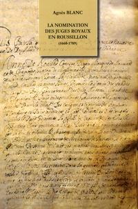 Agnès Blanc - La nomination des juges royaux en Roussillon (1660-1789).