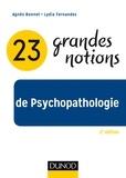 Agnès Bonnet et Lydia Fernandez - 23 grandes notions de Psychopathologie - 2e éd..