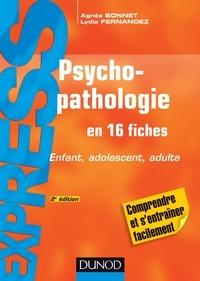 Agnès Bonnet et Lydia Fernandez - Psychopathologie - 2e édition - Enfant, adolescent, adulte.