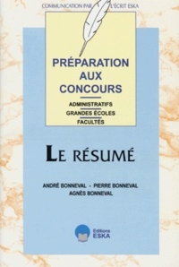 Agnès Bonneval et Pierre Bonneval - Le résumé - Préparation aux concours administratifs, grandes écoles, facultés.