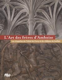 Agnès Bos - L'Art des frères d'Amboise - Les chapelles de l'hôtel de Cluny et du château de Gaillon.