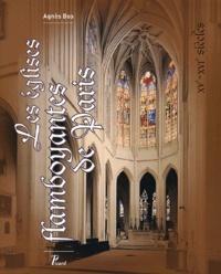 Les églises flamboyantes de Paris- XVe - XVIe siècles - Agnès Bos |