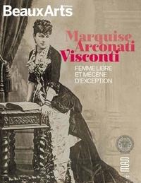 Agnès Bos et Thérèse Charmasson - Marquise Arconati Visconti - Femme libre et mécène d'exception.