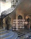 Agnès Botté - Les hôtels particuliers de Dijon au XVIIe siècle.