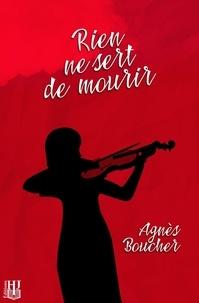 Agnès Boucher - Rien ne sert de mourir.
