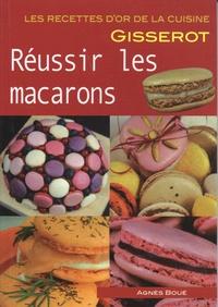 Réussir les macarons - Agnès Boué |