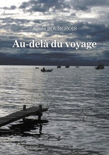 Agnès Bourgeois - Au-delà du voyage.