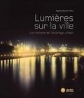 Agnès Bovet-Pavy - Lumières sur la ville - Une histoire de l'éclairage urbain.