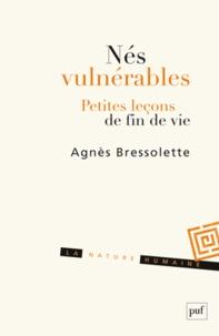 Agnès Bressolette - Nés vulnérables - Petites leçons de fin de vie.