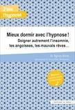 Agnès Brion - Mieux dormir avec l'hypnose ! - Soigner autrement l'insomnie, les angoisses, les mauvais rêves....