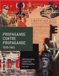 Agnès Bruno et Florence Saint-Cyr-Gherardi - Propagande contre propagande en France 1939-1945 - Edition bilingue français-anglais.