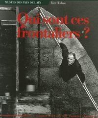 Agnès Bruno et Olivier Maguet - Qui sont ces frontaliers ? - Fort l'Ecluse, Léaz-Ain.