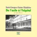 Agnès Bureau - De l'asile à l'hôpital - Saint-Georges et Sainte-Madeleine.