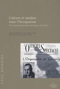 Agnès Callu et Patrick Eveno - Culture et médias sous l'Occupation - Des entreprises dans la France de Vichy.