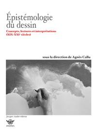 Agnès Callu - Epistémologie du dessin - Concepts, lectures et interprétations (XIX-XXIe siècles).