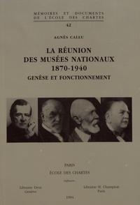 Agnès Callu - La Réunion des Musées nationaux (1870-1940) - Genèse et fonctionnement.