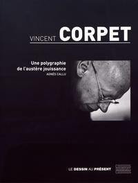 Agnès Callu - Vincent Corpet - Une polygraphie de l'austère jouissance.