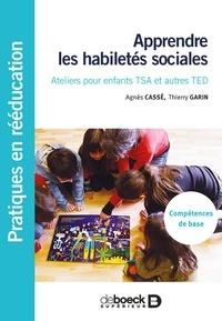 Agnès Cassé et Thierry Garin - Apprendre les habiletés sociales - Ateliers pour enfants TSA et autres TED.
