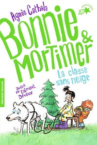 Agnès Cathala et Clément Devaux - Bonnie & Mortimer Tome 3 : La classe sans neige.