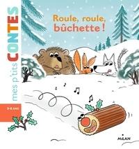 Agnès Cathala et Tristan Mory - Roule, roule, bûchette!.