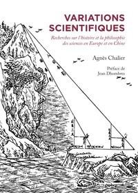 Agnès Chalier - Variations scientifiques - Recherches sur l'histoire et la philosophie des sciences en Europe et en Chine.