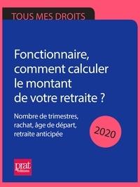 Agnès Chambraud et Anna Dubreuil - Fonctionnaire, comment calculer le montant de votre retraite ? 2020 - Nombre de trimestres, rachat, âge de départ, retraite anticipée.